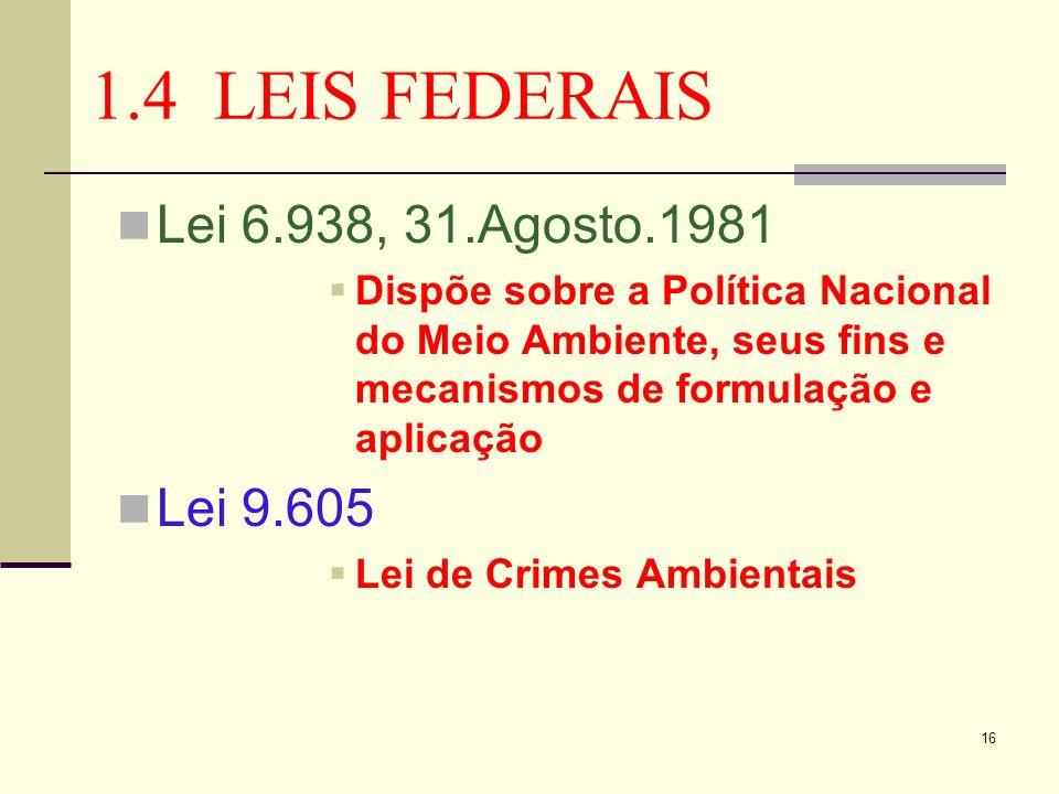 1.4 LEIS FEDERAIS Lei 6.938, 31.Agosto.1981 Lei 9.605