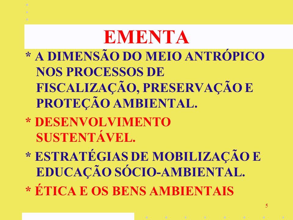 EMENTA * A DIMENSÃO DO MEIO ANTRÓPICO NOS PROCESSOS DE FISCALIZAÇÃO, PRESERVAÇÃO E PROTEÇÃO AMBIENTAL.