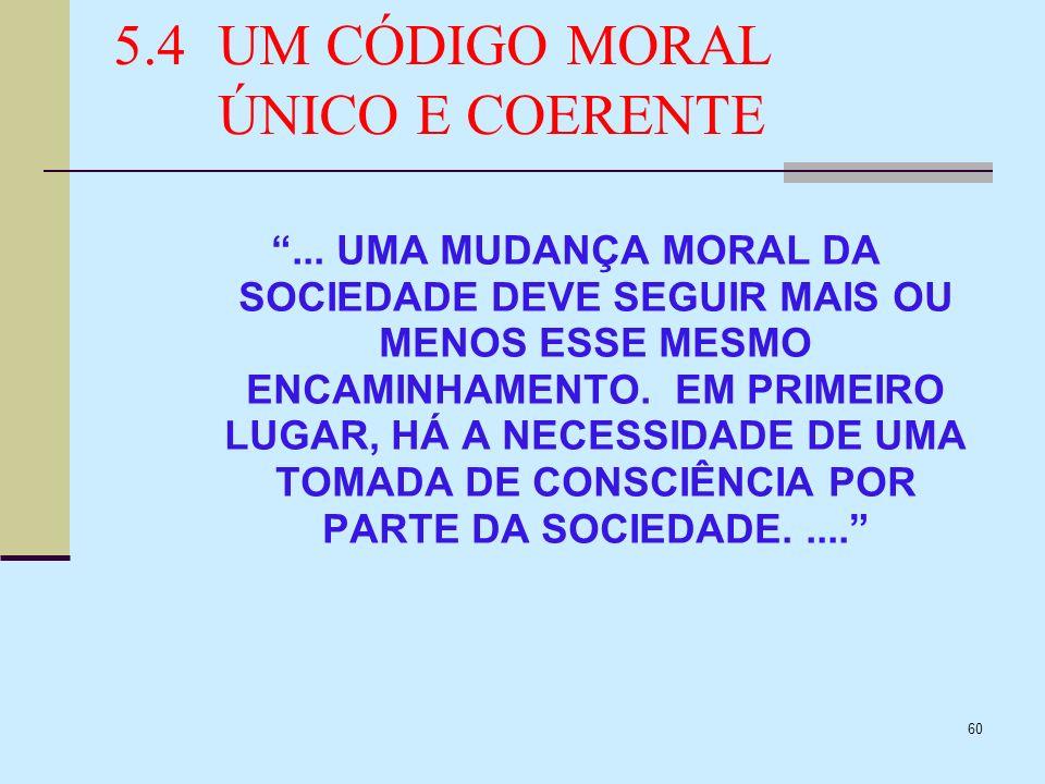 5.4 UM CÓDIGO MORAL ÚNICO E COERENTE