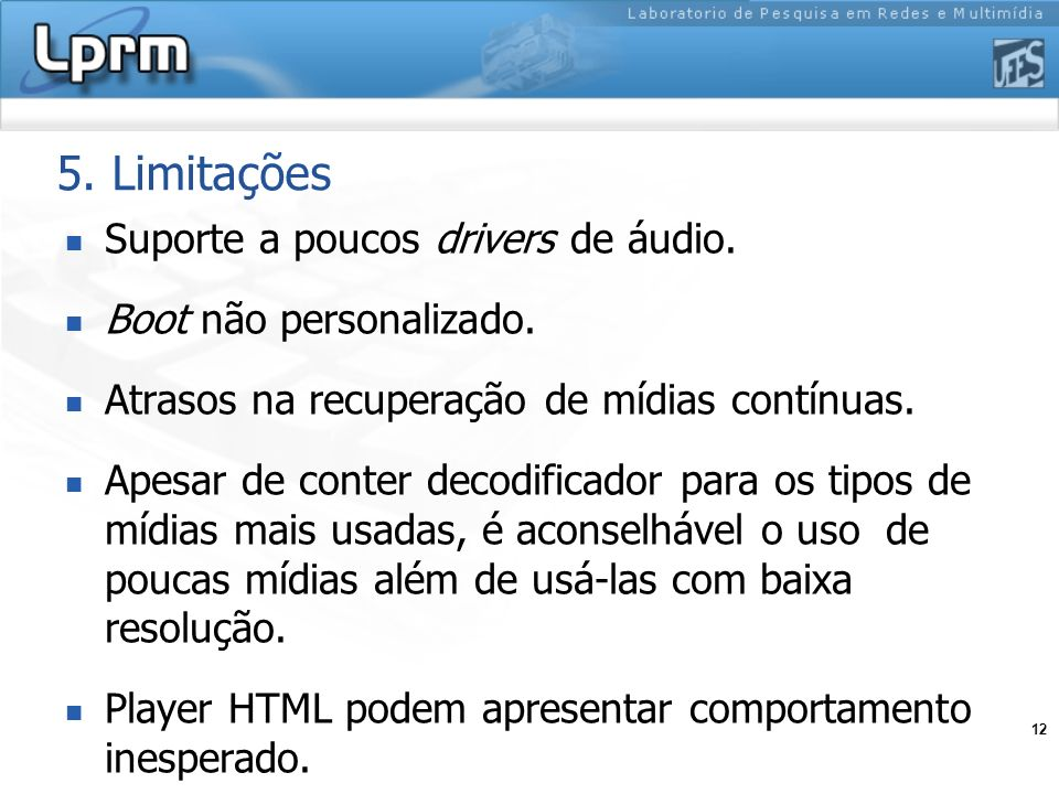 5. Limitações Suporte a poucos drivers de áudio.