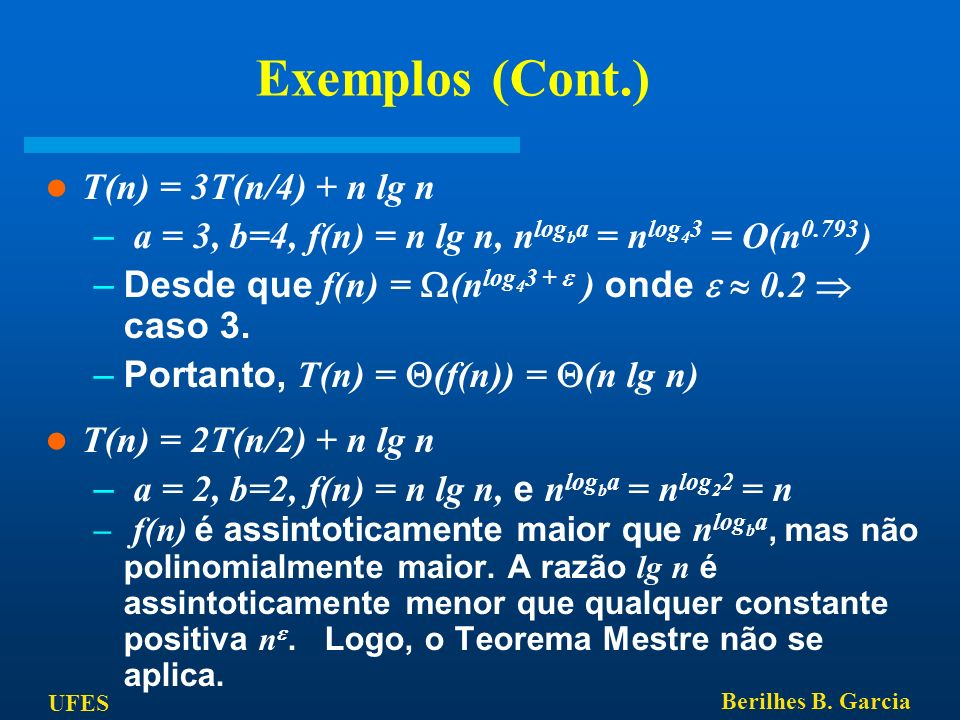 Exemplos (Cont.) T(n) = 3T(n/4) + n lg n