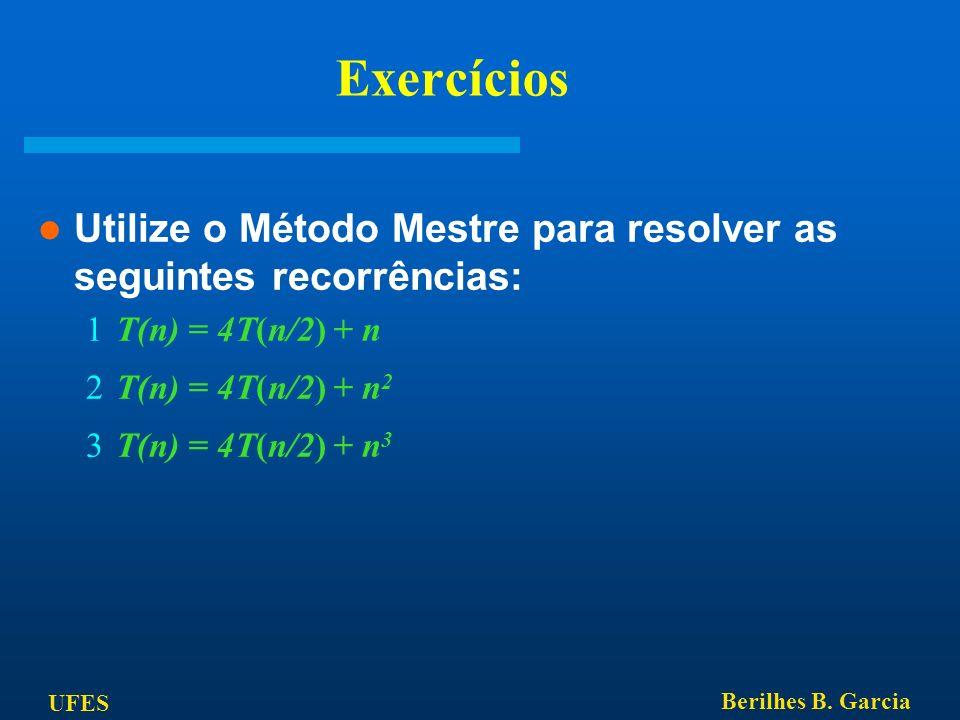 Exercícios Utilize o Método Mestre para resolver as seguintes recorrências: T(n) = 4T(n/2) + n. T(n) = 4T(n/2) + n2.