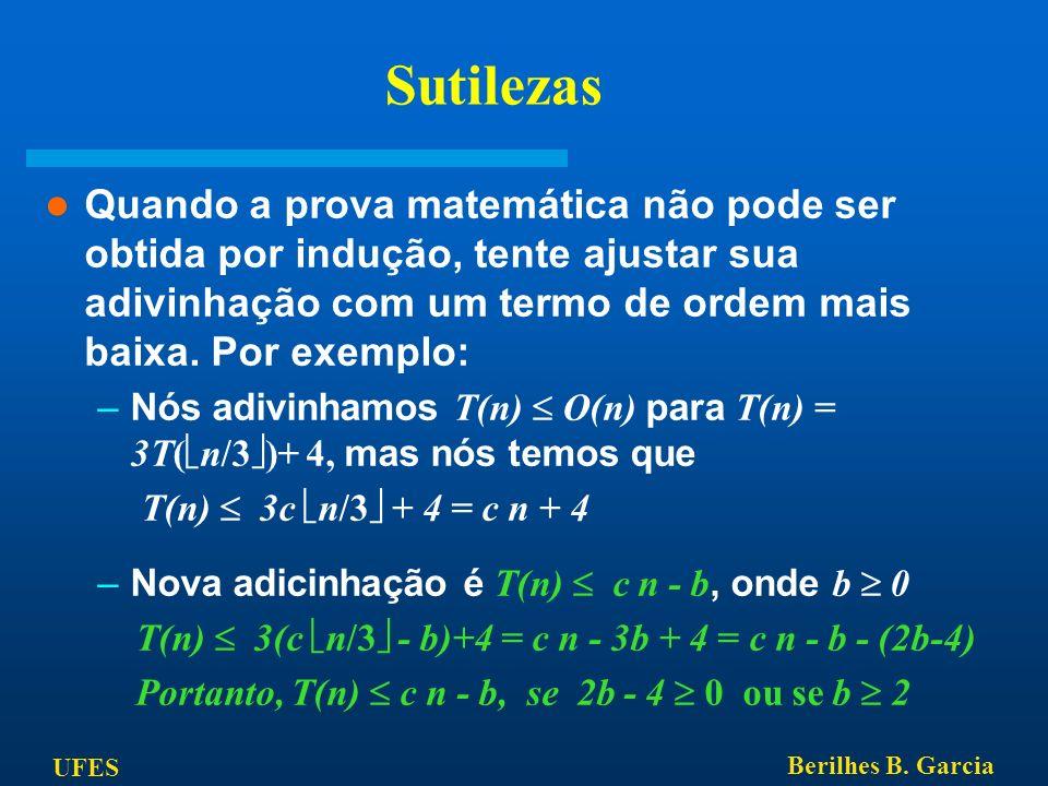 Sutilezas Quando a prova matemática não pode ser obtida por indução, tente ajustar sua adivinhação com um termo de ordem mais baixa. Por exemplo: