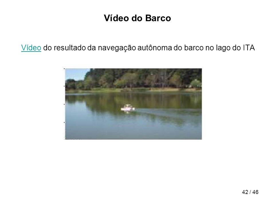 Vídeo do Barco Vídeo do resultado da navegação autônoma do barco no lago do ITA