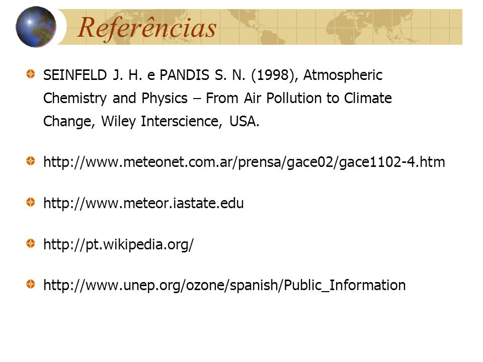 Referências SEINFELD J. H. e PANDIS S. N. (1998), Atmospheric Chemistry and Physics – From Air Pollution to Climate Change, Wiley Interscience, USA.
