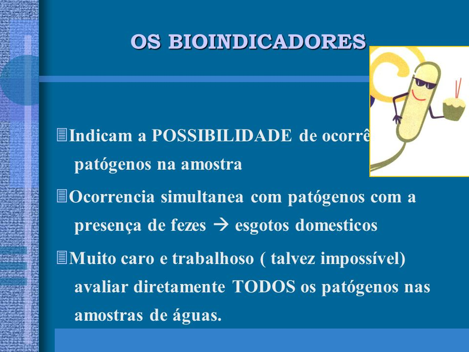 OS BIOINDICADORES Indicam a POSSIBILIDADE de ocorrência de patógenos na amostra.