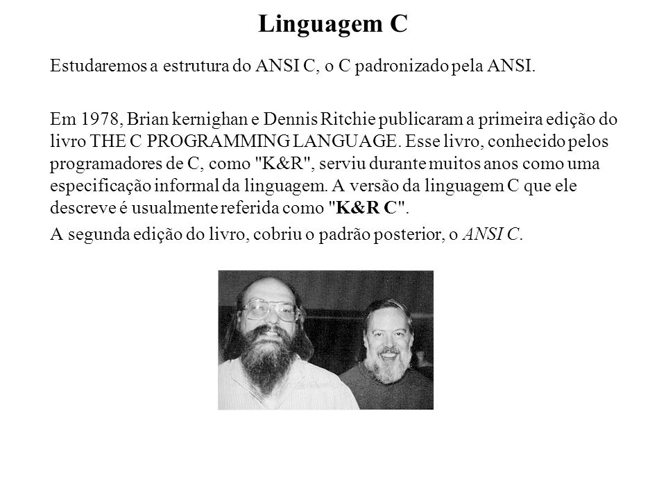Linguagem CEstudaremos a estrutura do ANSI C, o C padronizado pela ANSI.