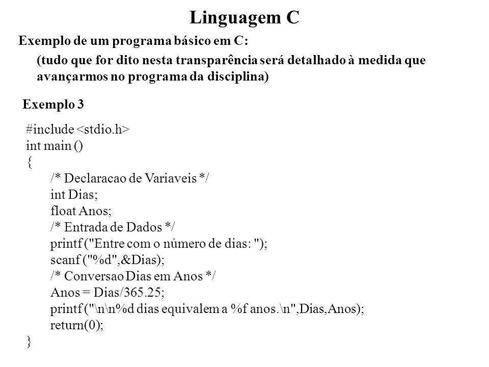 Linguagem C Exemplo de um programa básico em C: