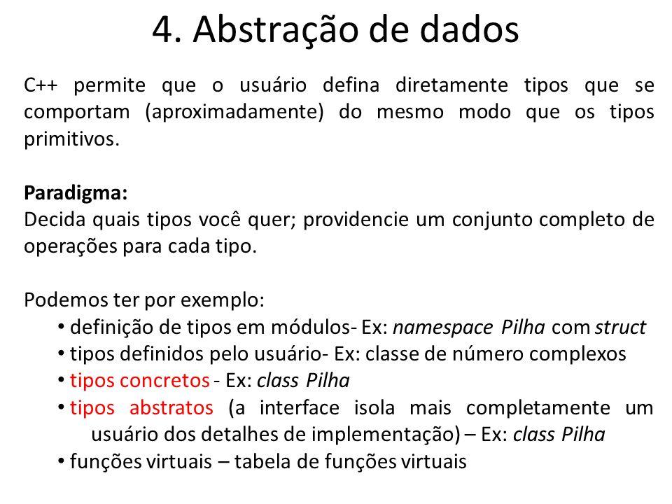 4. Abstração de dados C++ permite que o usuário defina diretamente tipos que se comportam (aproximadamente) do mesmo modo que os tipos primitivos.