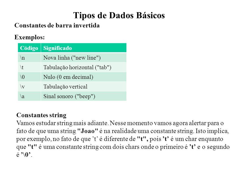 Tipos de Dados Básicos Constantes de barra invertida Exemplos: