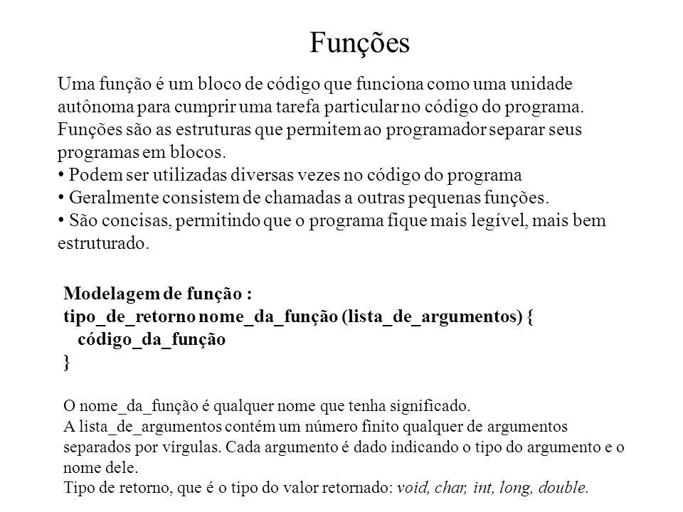 Funções Uma função é um bloco de código que funciona como uma unidade autônoma para cumprir uma tarefa particular no código do programa.