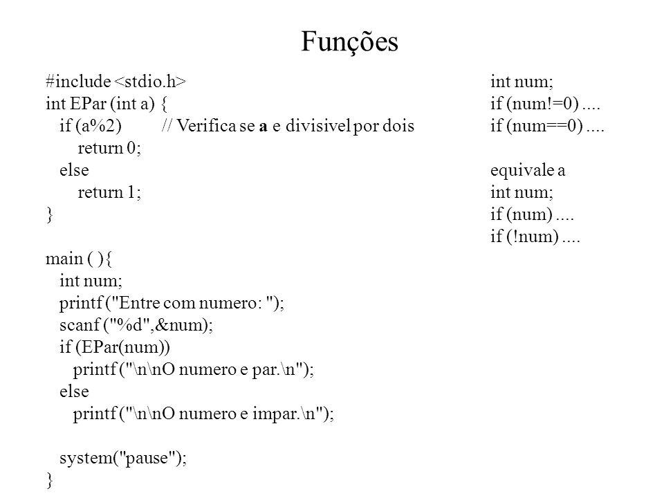 Funções #include <stdio.h> int EPar (int a) {