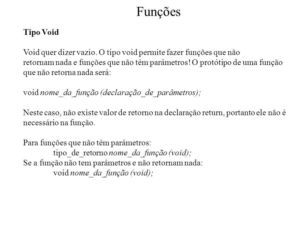 Funções Tipo Void. Void quer dizer vazio. O tipo void permite fazer funções que não.