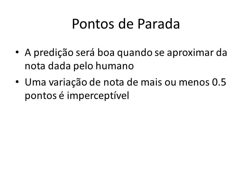 Pontos de Parada A predição será boa quando se aproximar da nota dada pelo humano.