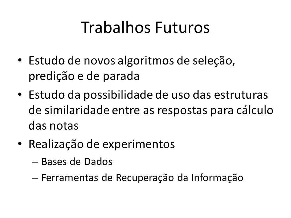 Trabalhos Futuros Estudo de novos algoritmos de seleção, predição e de parada.
