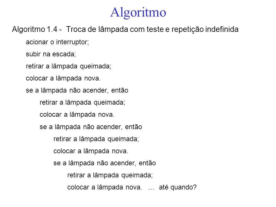 Algoritmo Algoritmo 1.4 - Troca de lâmpada com teste e repetição indefinida. acionar o interruptor;