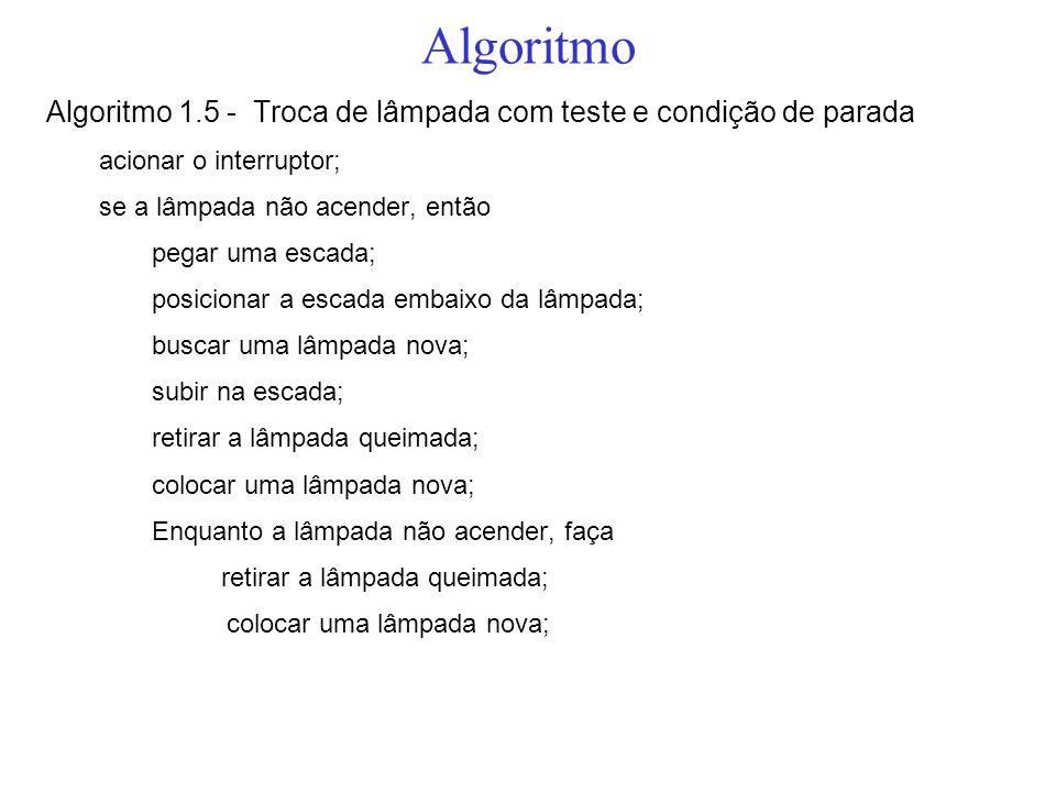 AlgoritmoAlgoritmo 1.5 - Troca de lâmpada com teste e condição de parada. acionar o interruptor; se a lâmpada não acender, então.