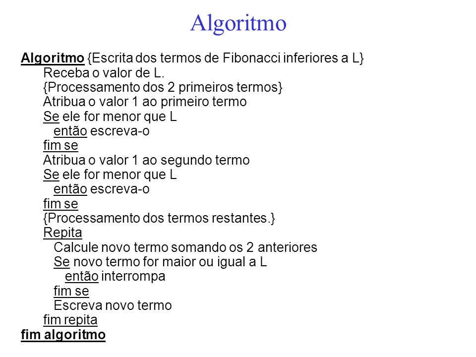 Algoritmo Algoritmo {Escrita dos termos de Fibonacci inferiores a L}
