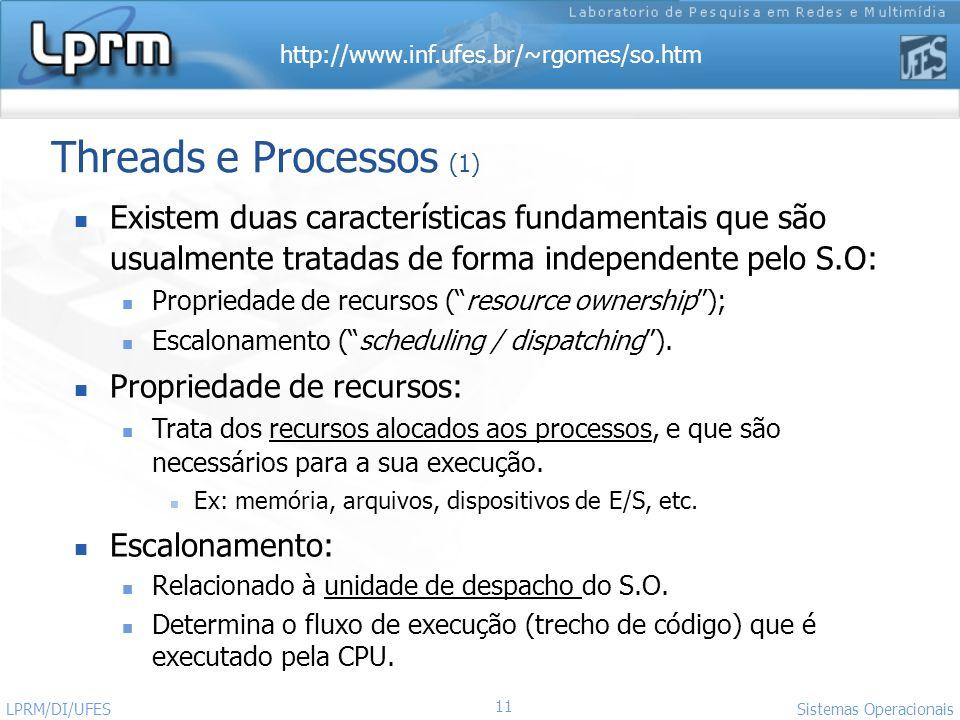 Threads e Processos (1) Existem duas características fundamentais que são usualmente tratadas de forma independente pelo S.O: