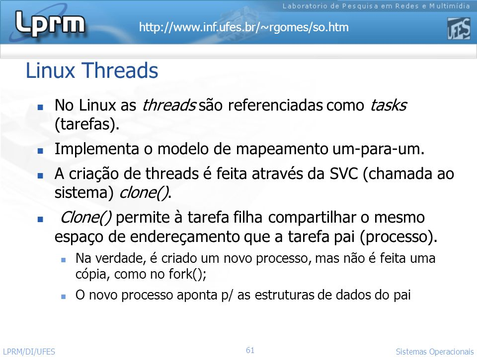 Linux Threads No Linux as threads são referenciadas como tasks (tarefas). Implementa o modelo de mapeamento um-para-um.