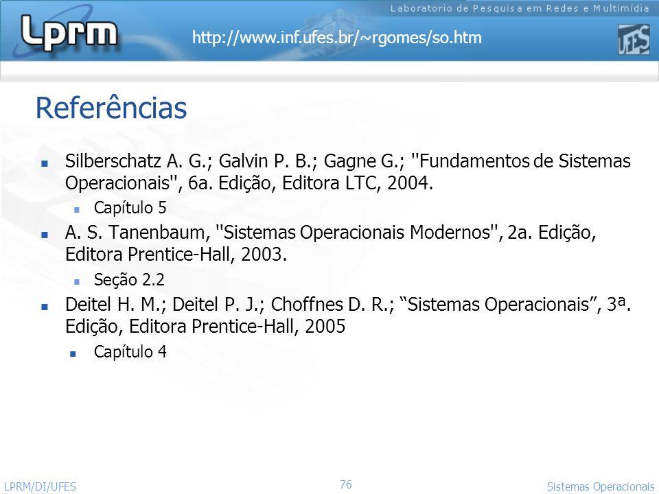 ReferênciasSilberschatz A. G.; Galvin P. B.; Gagne G.; Fundamentos de Sistemas Operacionais , 6a. Edição, Editora LTC, 2004.