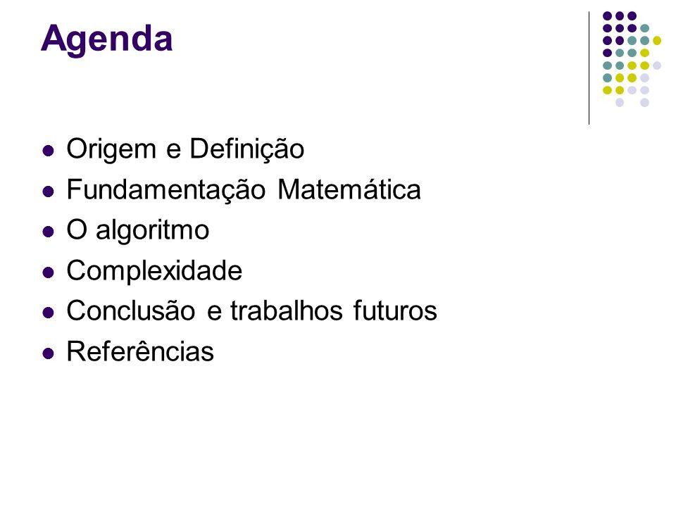 Agenda Origem e Definição Fundamentação Matemática O algoritmo