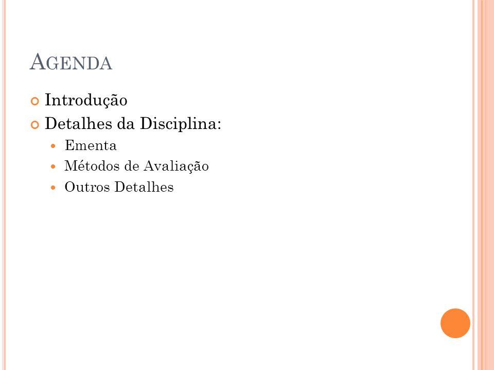Agenda Introdução Detalhes da Disciplina: Ementa Métodos de Avaliação