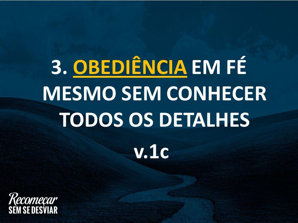 3. OBEDIÊNCIA EM FÉ MESMO SEM CONHECER TODOS OS DETALHES v.1c