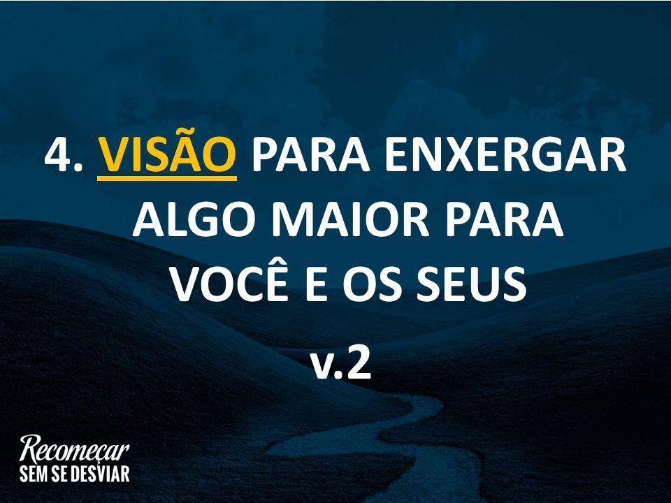 4. VISÃO PARA ENXERGAR ALGO MAIOR PARA VOCÊ E OS SEUS v.2