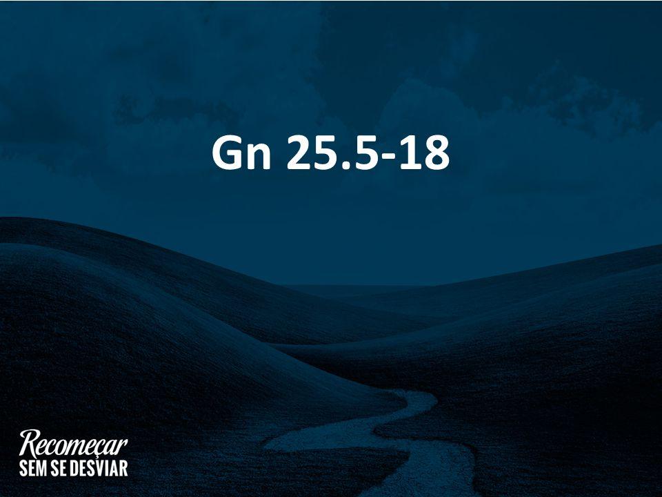 Gn 25.5-18