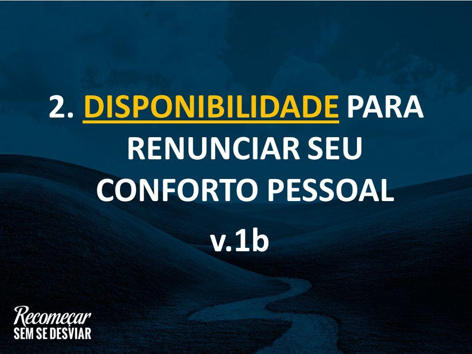 2. DISPONIBILIDADE PARA RENUNCIAR SEU CONFORTO PESSOAL v.1b