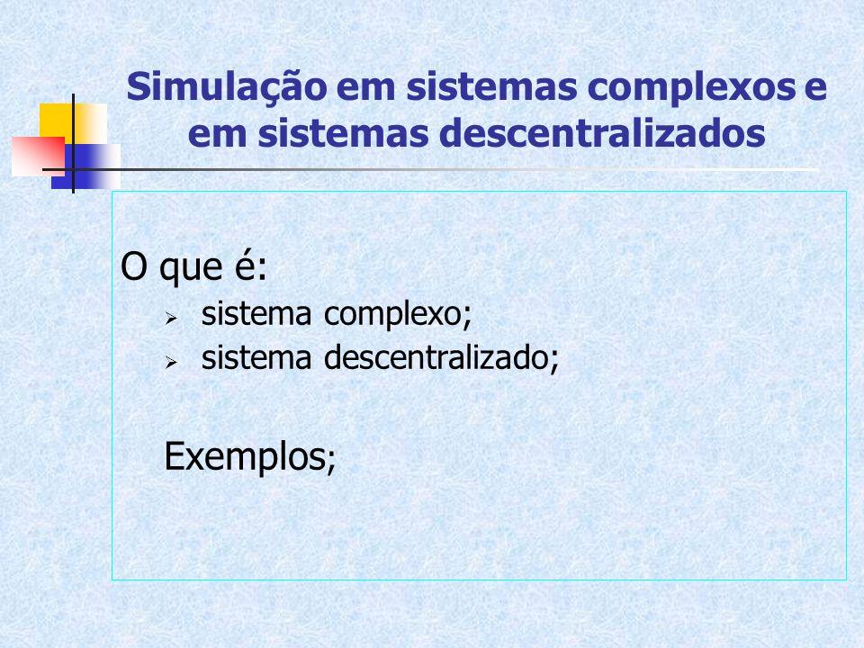 Simulação em sistemas complexos e em sistemas descentralizados