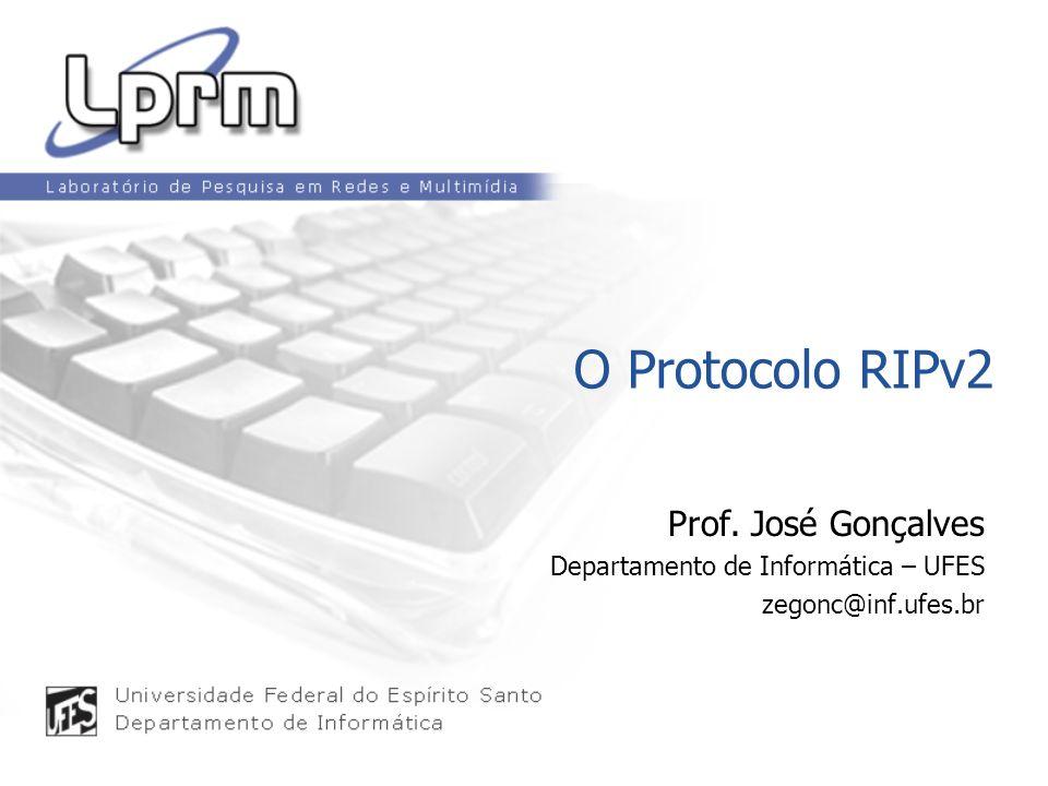 O Protocolo RIPv2 Prof. José Gonçalves