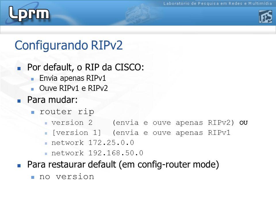 Configurando RIPv2 Por default, o RIP da CISCO: Para mudar: router rip