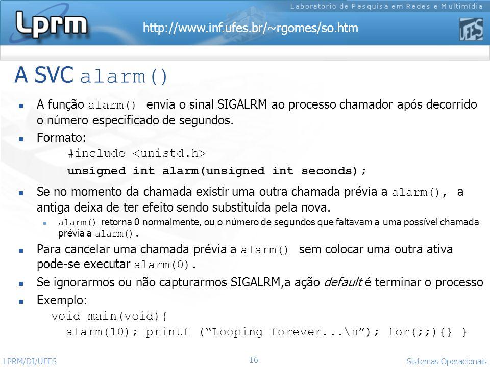 A SVC alarm() A função alarm() envia o sinal SIGALRM ao processo chamador após decorrido o número especificado de segundos.