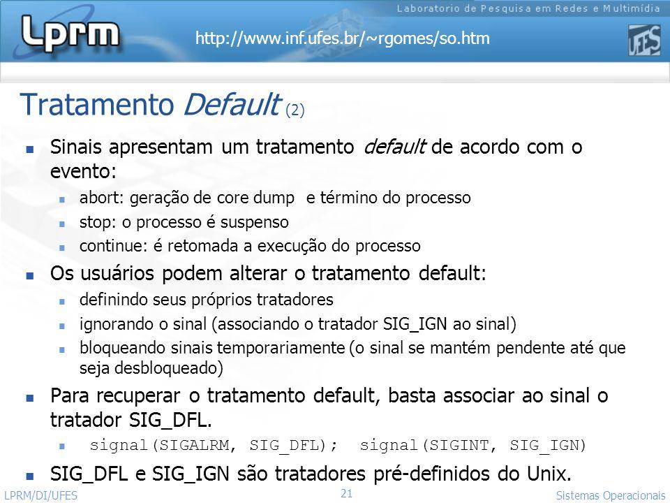 Tratamento Default (2) Sinais apresentam um tratamento default de acordo com o evento: abort: geração de core dump e término do processo.