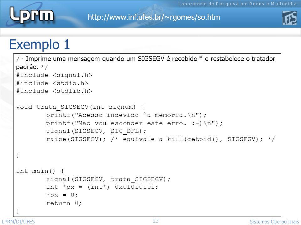 Exemplo 1 /* Imprime uma mensagem quando um SIGSEGV é recebido * e restabelece o tratador padrão. */