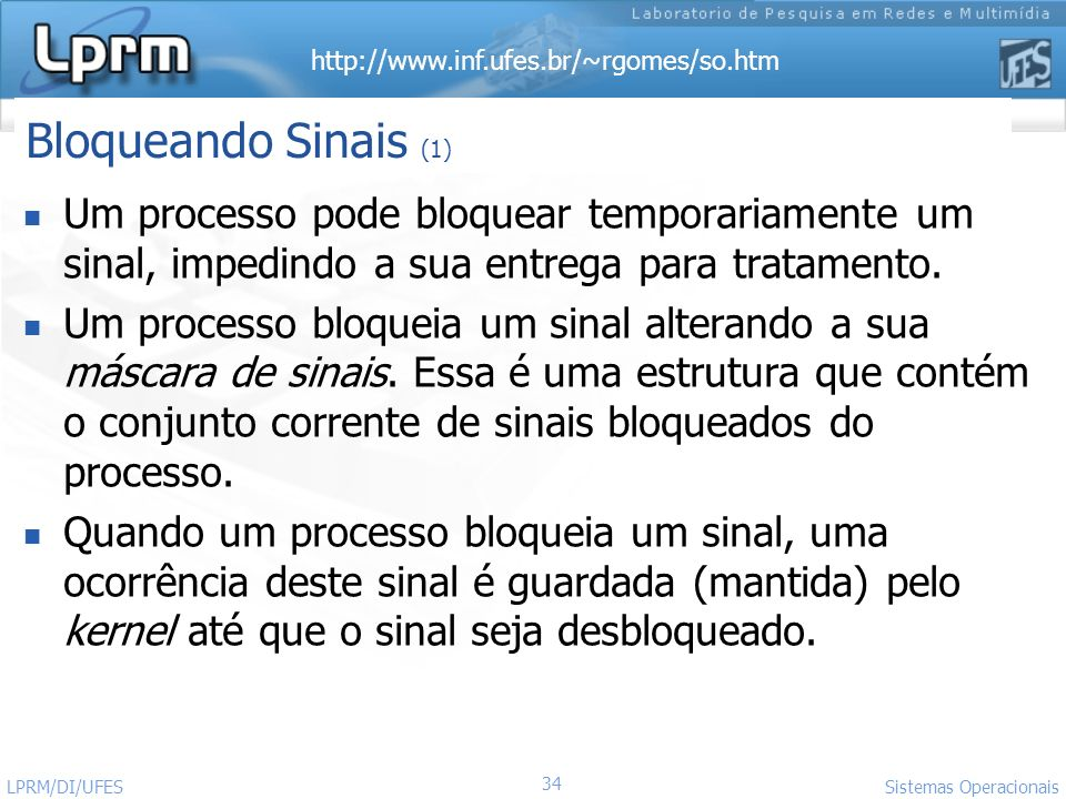 Bloqueando Sinais (1) Um processo pode bloquear temporariamente um sinal, impedindo a sua entrega para tratamento.