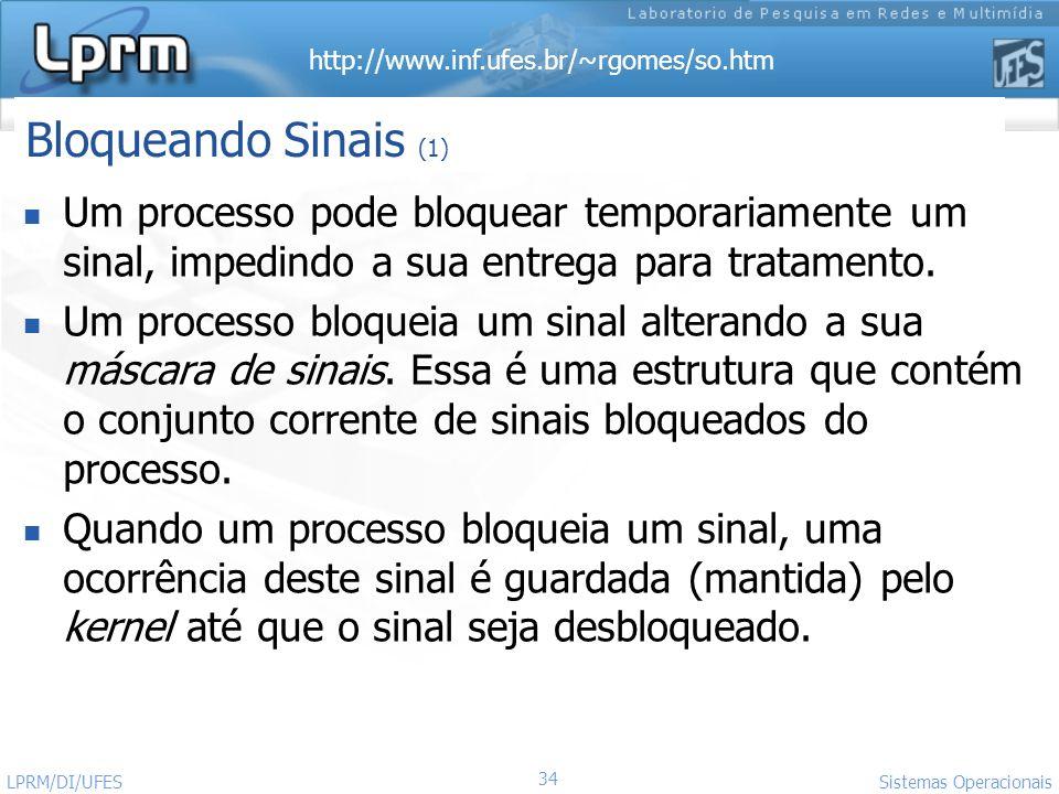 Bloqueando Sinais (1)Um processo pode bloquear temporariamente um sinal, impedindo a sua entrega para tratamento.