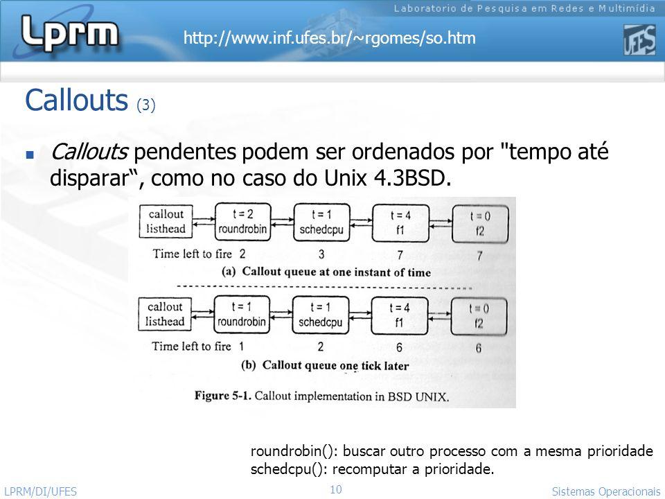 Callouts (3) Callouts pendentes podem ser ordenados por tempo até disparar , como no caso do Unix 4.3BSD.
