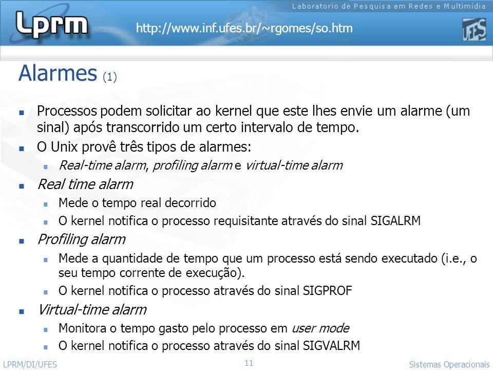 Alarmes (1) Processos podem solicitar ao kernel que este lhes envie um alarme (um sinal) após transcorrido um certo intervalo de tempo.