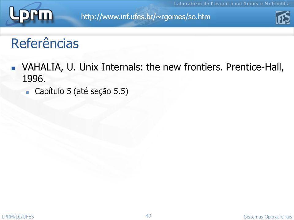 Referências VAHALIA, U. Unix Internals: the new frontiers. Prentice-Hall, 1996. Capítulo 5 (até seção 5.5)