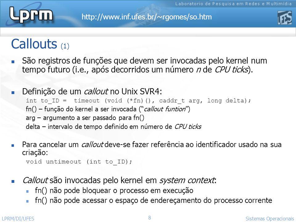 Callouts (1) São registros de funções que devem ser invocadas pelo kernel num tempo futuro (i.e., após decorridos um número n de CPU ticks).