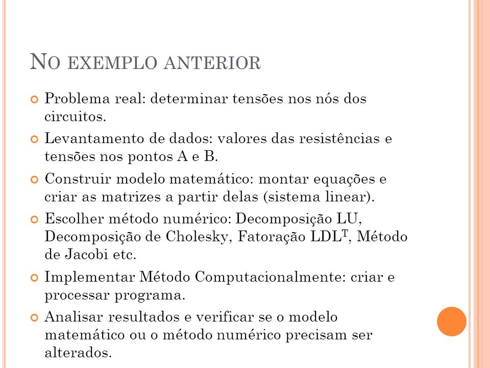 No exemplo anterior Problema real: determinar tensões nos nós dos circuitos.