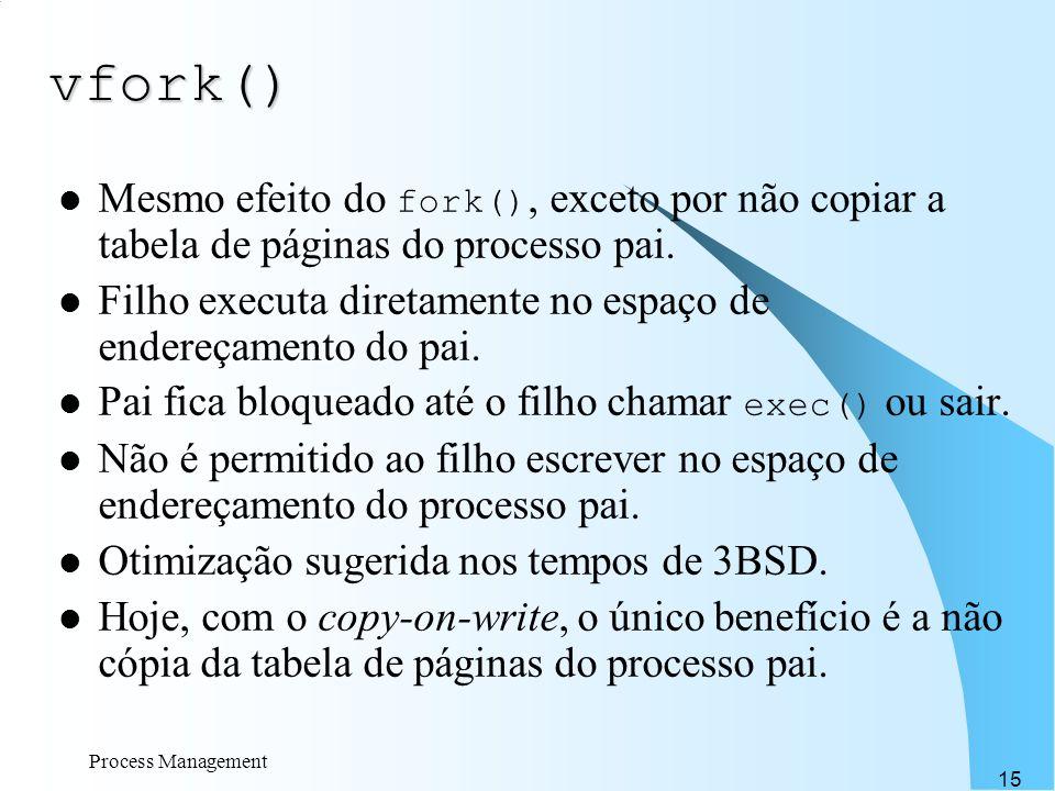 vfork()Mesmo efeito do fork(), exceto por não copiar a tabela de páginas do processo pai.