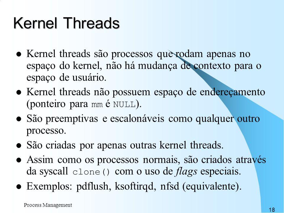 Kernel Threads Kernel threads são processos que rodam apenas no espaço do kernel, não há mudança de contexto para o espaço de usuário.