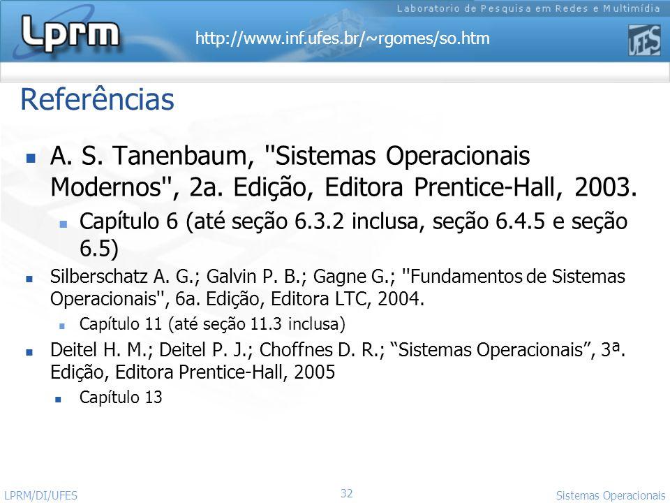 Referências A. S. Tanenbaum, Sistemas Operacionais Modernos , 2a. Edição, Editora Prentice-Hall, 2003.