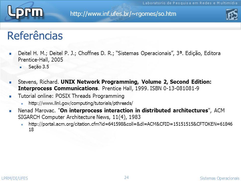 Referências Deitel H. M.; Deitel P. J.; Choffnes D. R.; Sistemas Operacionais , 3ª. Edição, Editora Prentice-Hall, 2005.