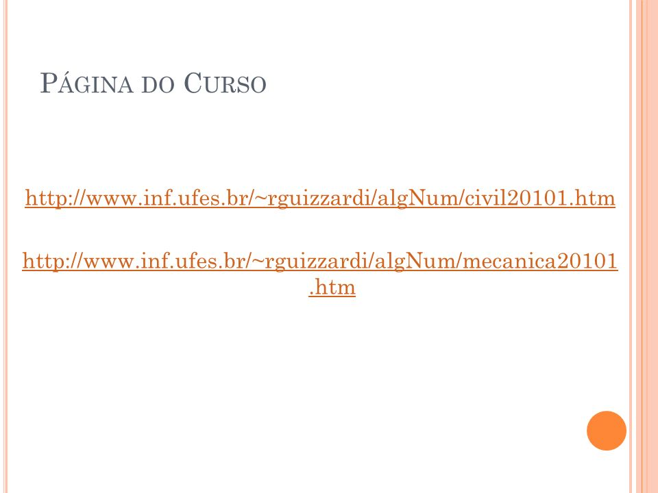 Página do Cursohttp://www.inf.ufes.br/~rguizzardi/algNum/civil20101.htm.
