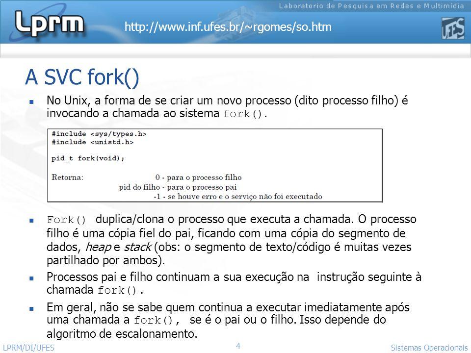 A SVC fork() No Unix, a forma de se criar um novo processo (dito processo filho) é invocando a chamada ao sistema fork().